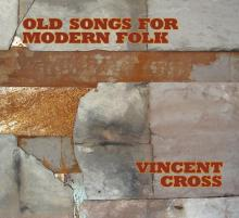 "Vincent Cross, ""Old Songs for Modern Folk"""
