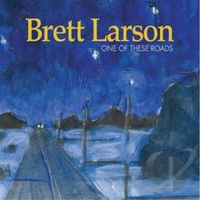 "Brett Larson, ""One of These Roads"""