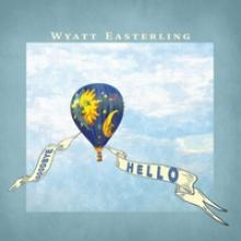"Wyatt Easterling, ""Goodbye Hello"""