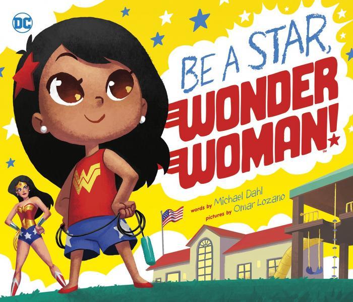 Be A Star, Wonder Woman! by Michael Dahl and Omar Lozano