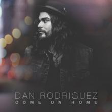 "Dan Rodriguez, ""Come On Home"""